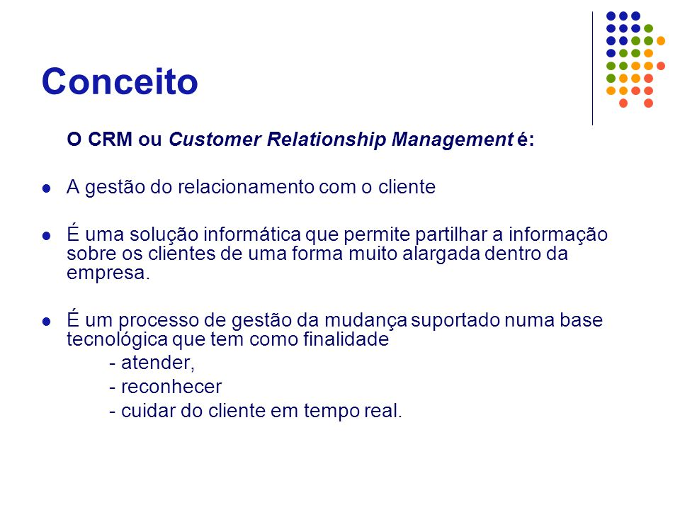 Conceito O CRM ou Customer Relationship Management é: