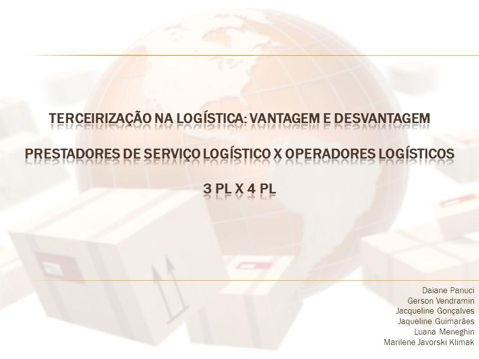 Terceirização na Logística: Vantagem e Desvantagem Prestadores de Serviço Logístico x Operadores Logísticos 3 PL x 4 PL
