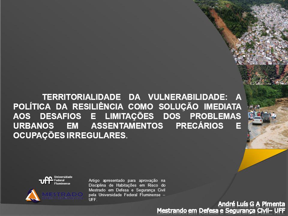 TERRITORIALIDADE DA VULNERABILIDADE: A POLÍTICA DA RESILIÊNCIA COMO SOLUÇÃO IMEDIATA AOS DESAFIOS E LIMITAÇÕES DOS PROBLEMAS URBANOS EM ASSENTAMENTOS PRECÁRIOS E OCUPAÇÕES IRREGULARES.