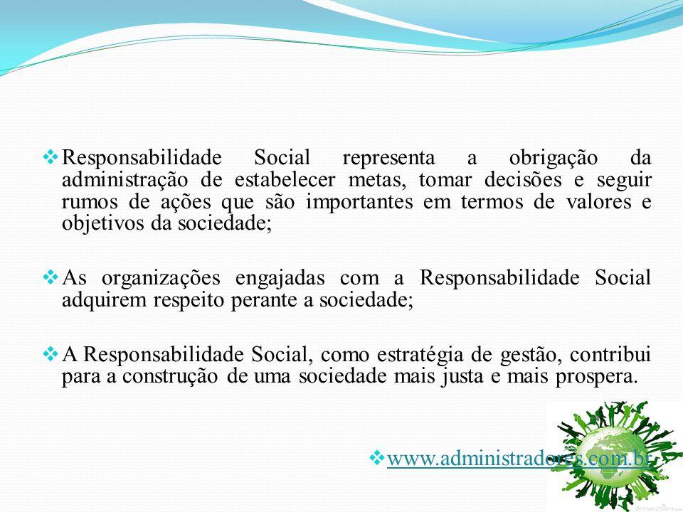 Responsabilidade Social representa a obrigação da administração de estabelecer metas, tomar decisões e seguir rumos de ações que são importantes em termos de valores e objetivos da sociedade;