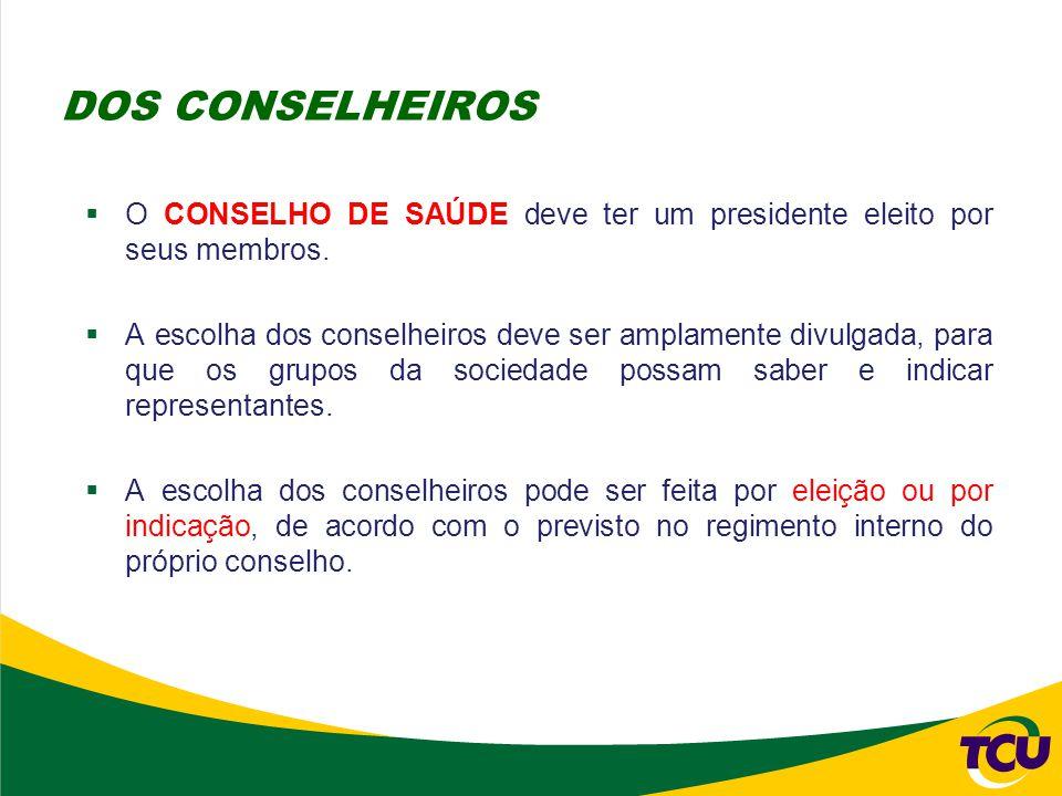 DOS CONSELHEIROS O CONSELHO DE SAÚDE deve ter um presidente eleito por seus membros.