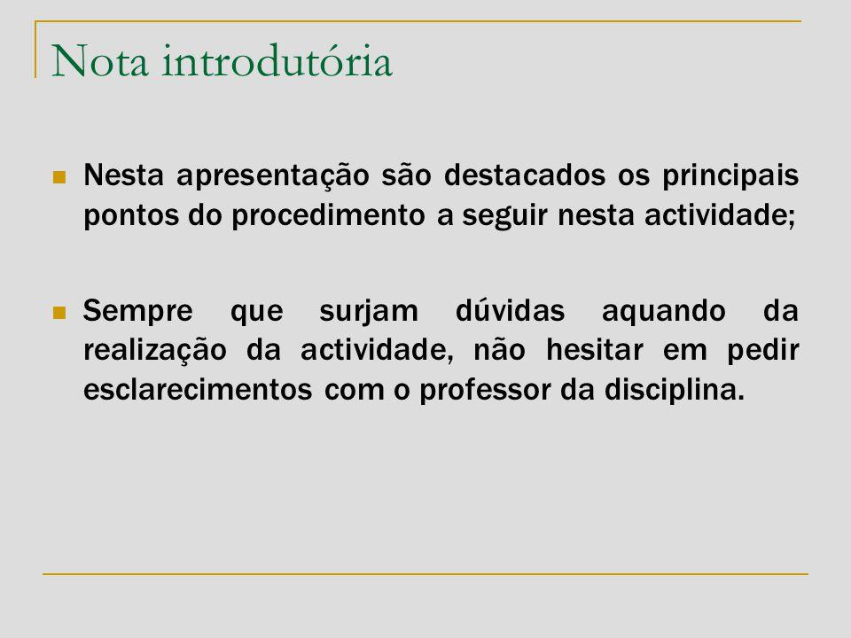 Nota introdutória Nesta apresentação são destacados os principais pontos do procedimento a seguir nesta actividade;