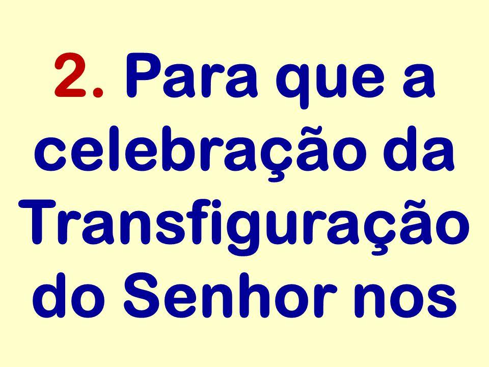 2. Para que a celebração da Transfiguração do Senhor nos