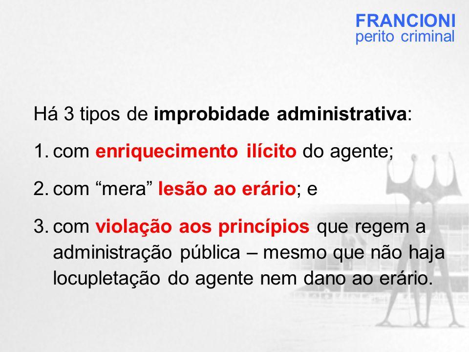 Há 3 tipos de improbidade administrativa: