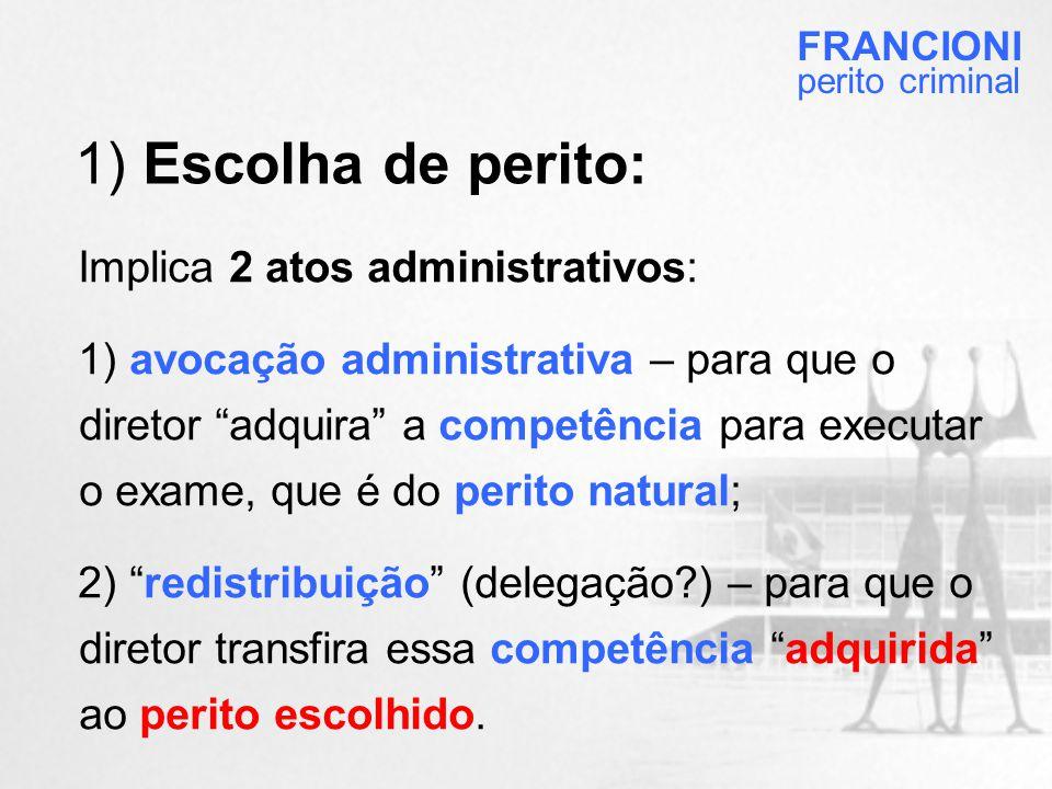 1) Escolha de perito: Implica 2 atos administrativos: