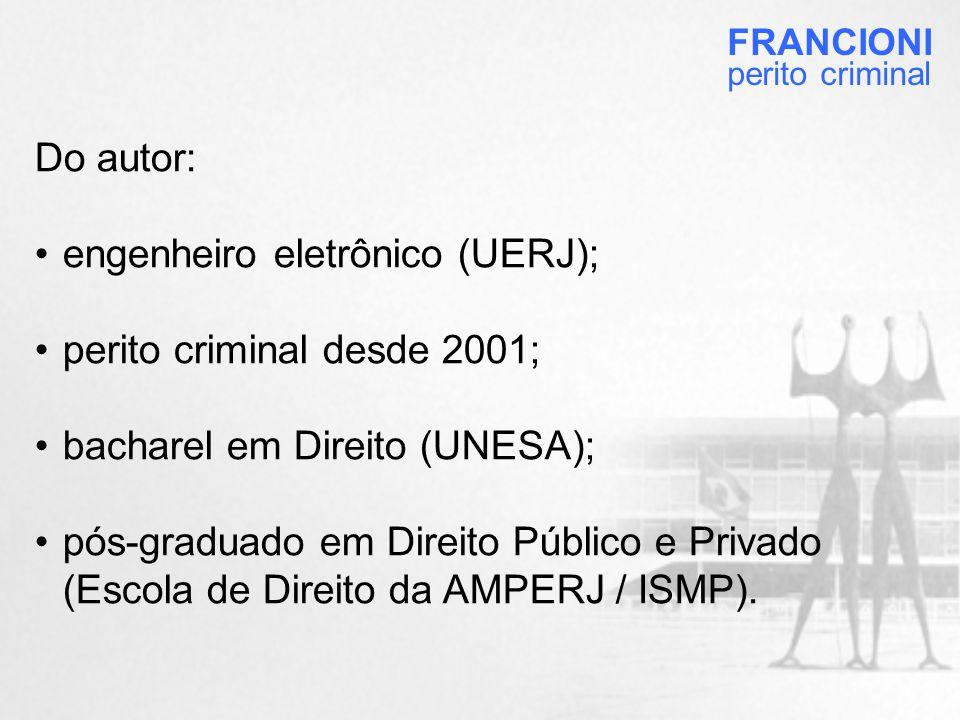 engenheiro eletrônico (UERJ); perito criminal desde 2001;