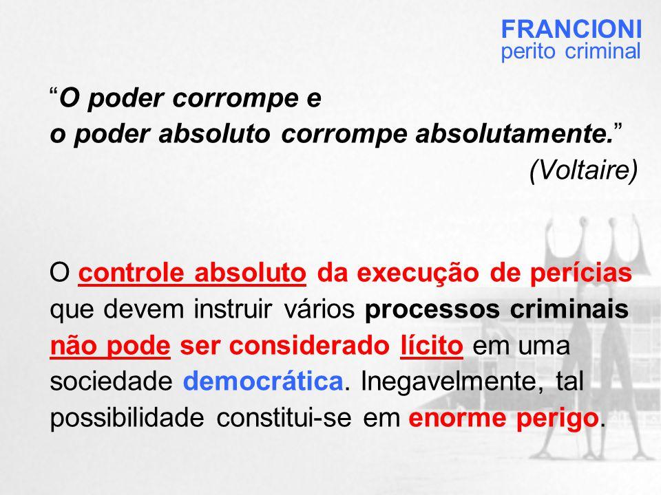o poder absoluto corrompe absolutamente. (Voltaire)