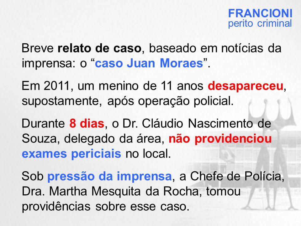 FRANCIONI perito criminal. Breve relato de caso, baseado em notícias da imprensa: o caso Juan Moraes .