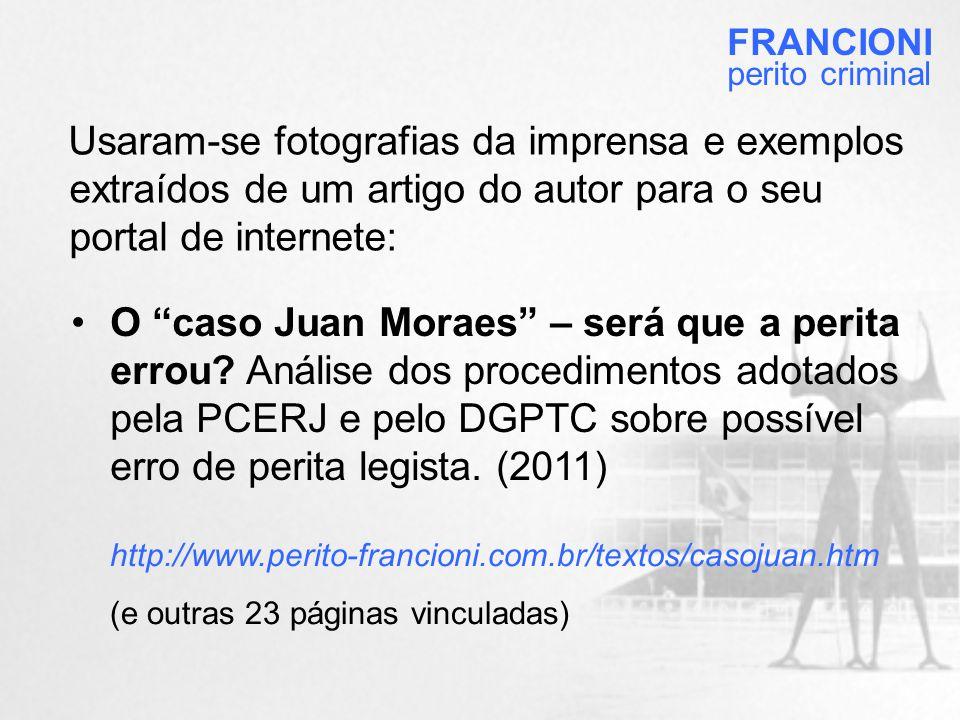 FRANCIONI perito criminal. Usaram-se fotografias da imprensa e exemplos extraídos de um artigo do autor para o seu portal de internete: