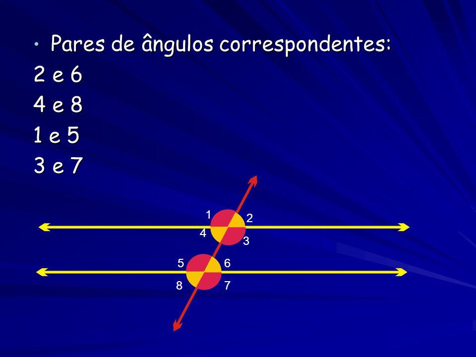 Pares de ângulos correspondentes: 2 e 6 4 e 8 1 e 5 3 e 7
