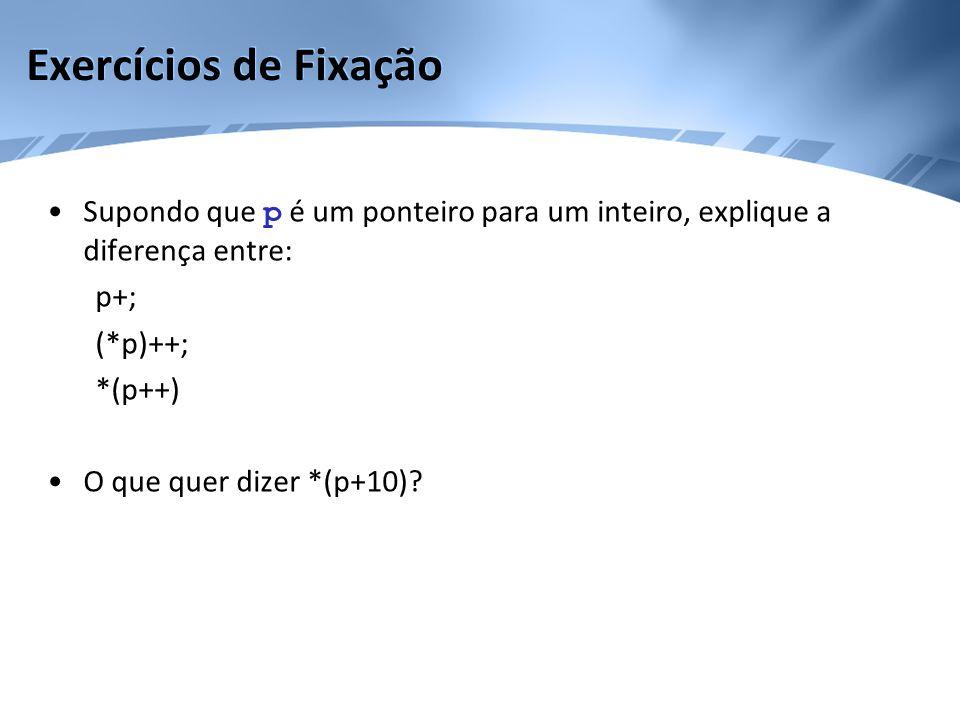 Exercícios de Fixação Supondo que p é um ponteiro para um inteiro, explique a diferença entre: p+;
