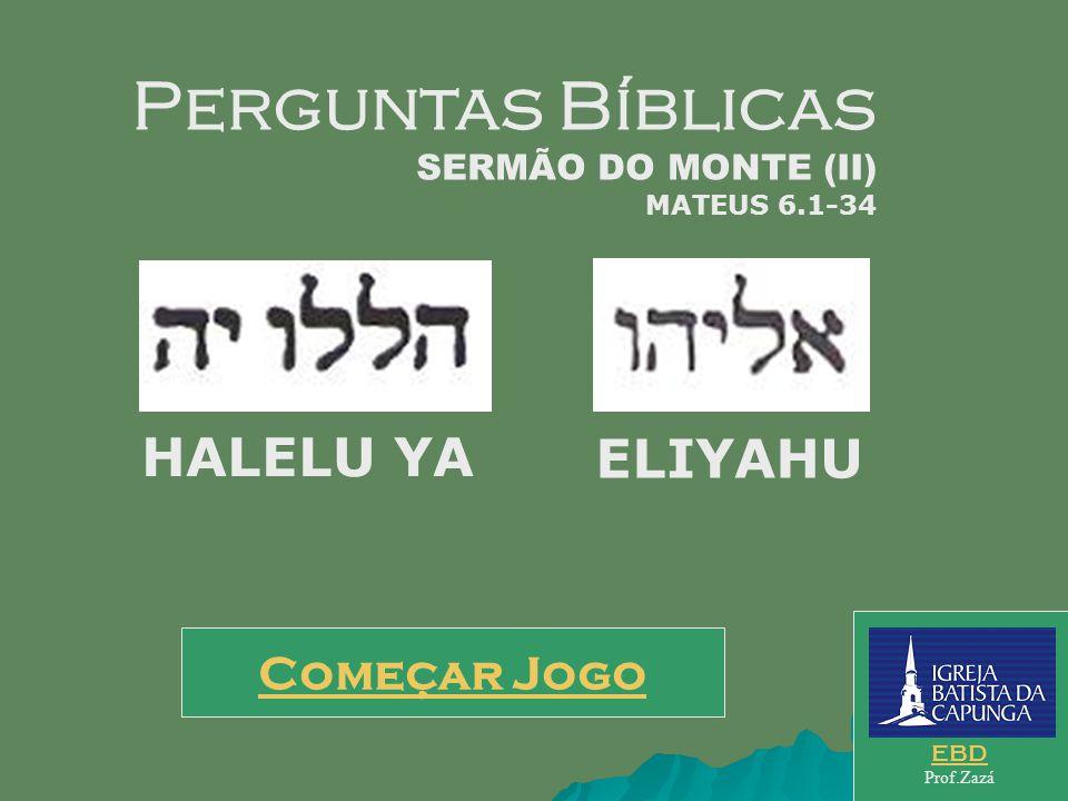 Perguntas Bíblicas HALELU YA ELIYAHU Começar Jogo SERMÃO DO MONTE (II)