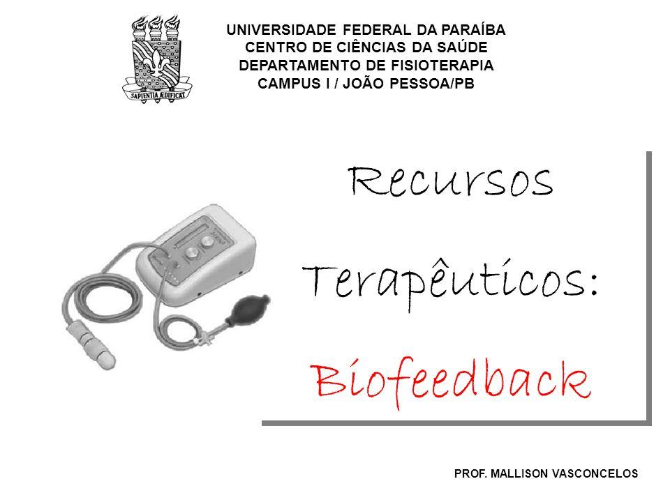 Recursos Terapêuticos: Biofeedback UNIVERSIDADE FEDERAL DA PARAÍBA