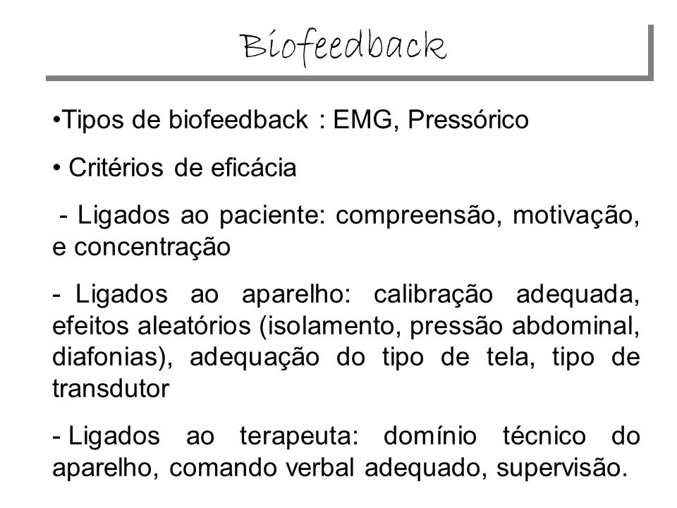Biofeedback Tipos de biofeedback : EMG, Pressórico
