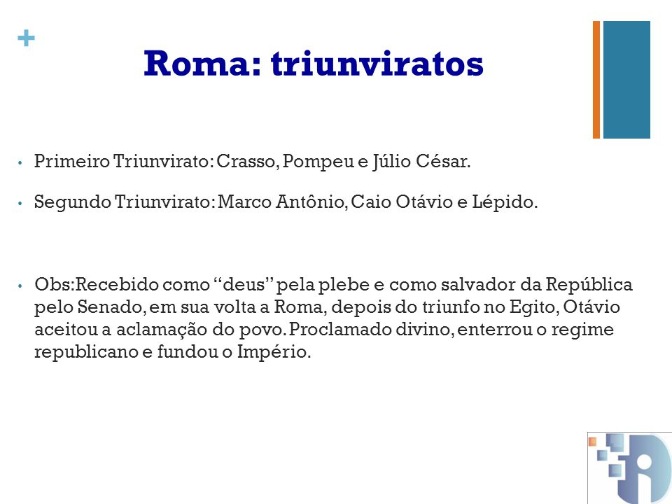 Roma: triunviratos Primeiro Triunvirato: Crasso, Pompeu e Júlio César.