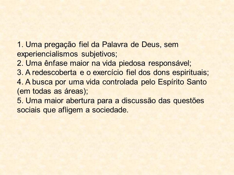 1. Uma pregação fiel da Palavra de Deus, sem experiencialismos subjetivos; 2.