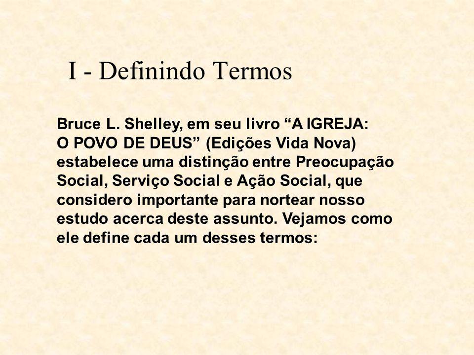 I - Definindo Termos Bruce L. Shelley, em seu livro A IGREJA: