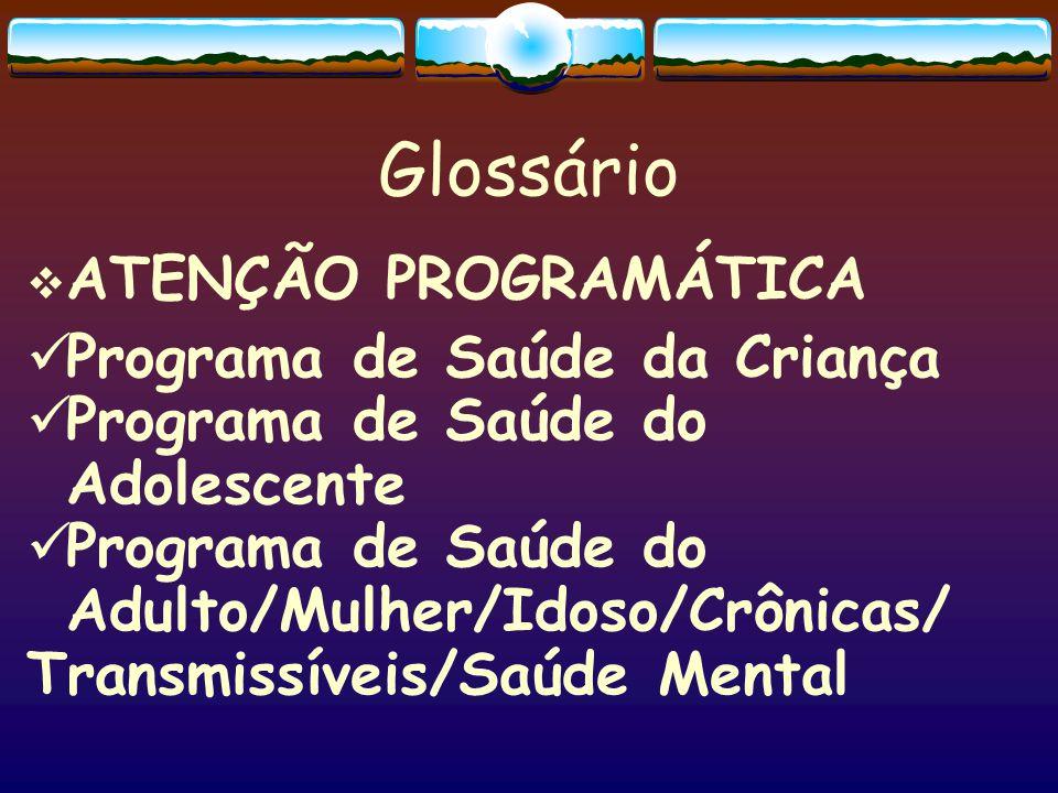 Glossário ATENÇÃO PROGRAMÁTICA Programa de Saúde da Criança