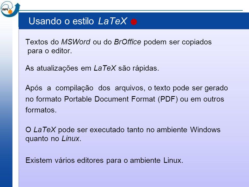 Usando o estilo LaTeX Textos do MSWord ou do BrOffice podem ser copiados. para o editor. As atualizações em LaTeX são rápidas.