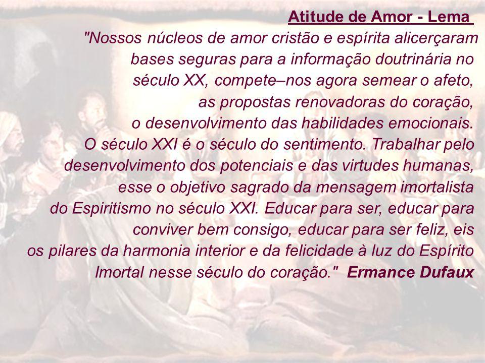 Atitude de Amor - Lema Nossos núcleos de amor cristão e espírita alicerçaram. bases seguras para a informação doutrinária no.