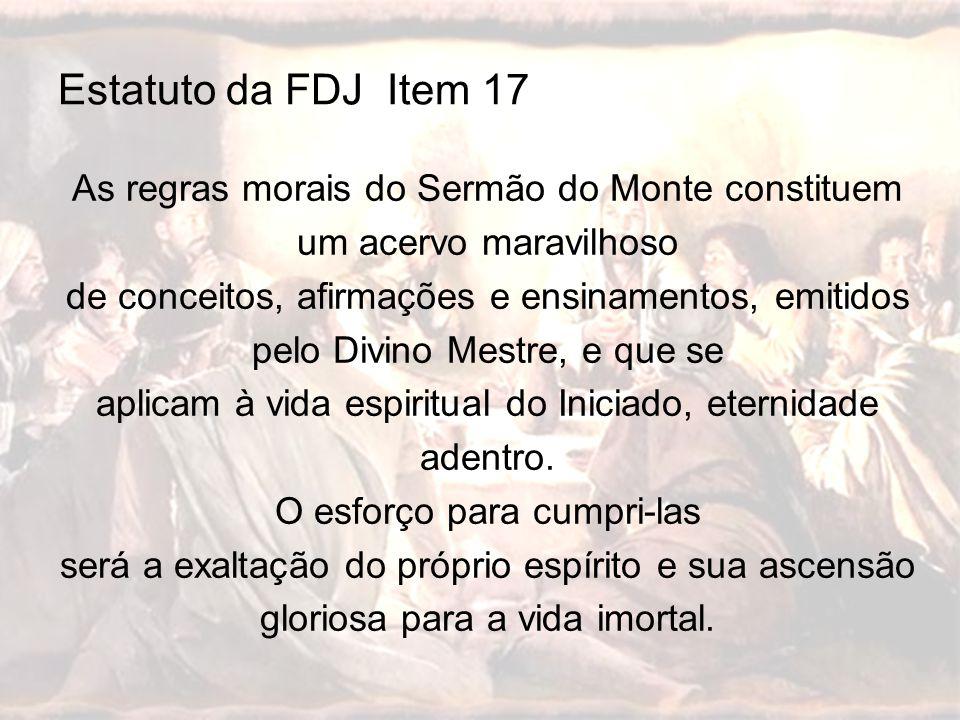 Estatuto da FDJ Item 17 As regras morais do Sermão do Monte constituem um acervo maravilhoso.