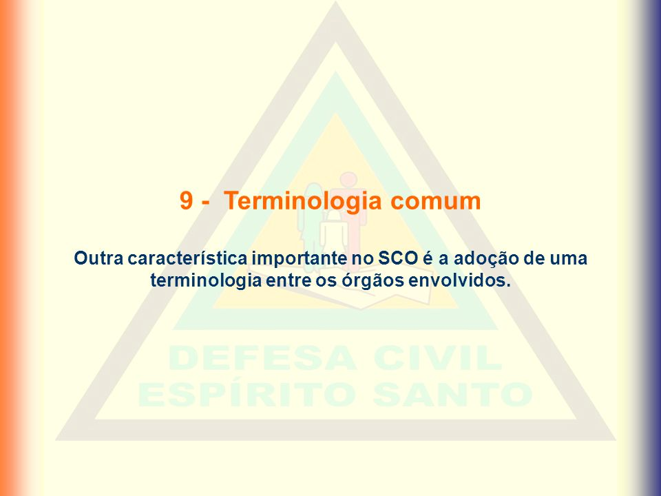 9 - Terminologia comum Outra característica importante no SCO é a adoção de uma terminologia entre os órgãos envolvidos.