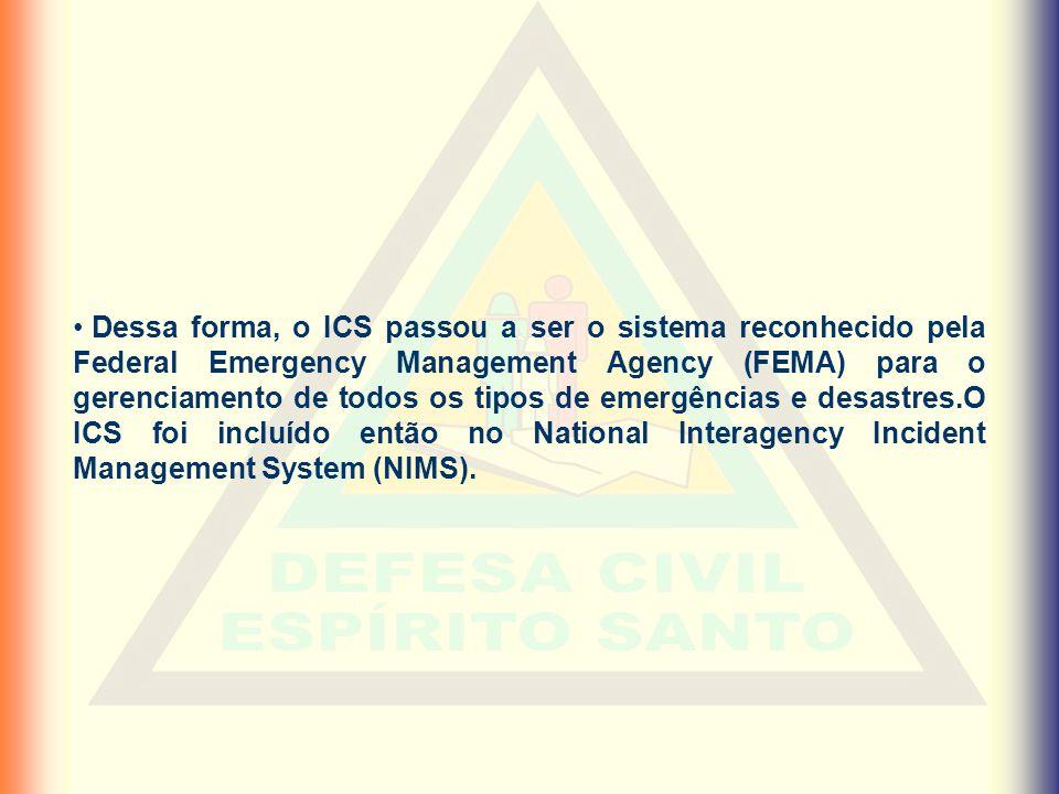 Dessa forma, o ICS passou a ser o sistema reconhecido pela Federal Emergency Management Agency (FEMA) para o gerenciamento de todos os tipos de emergências e desastres.O ICS foi incluído então no National Interagency Incident Management System (NIMS).
