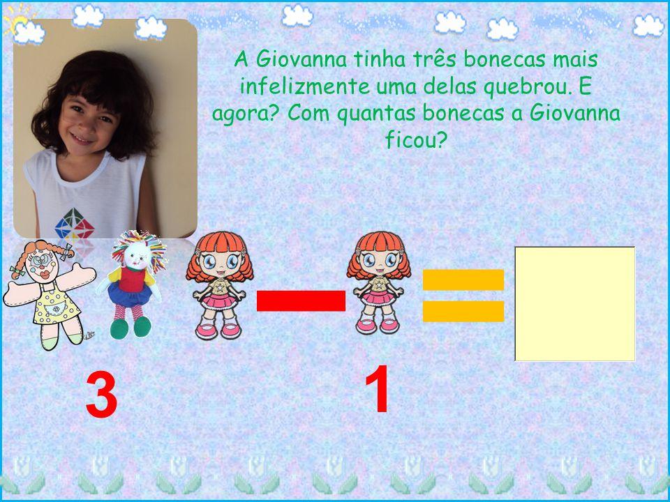 A Giovanna tinha três bonecas mais infelizmente uma delas quebrou