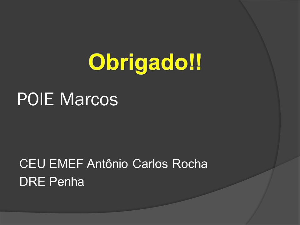 Obrigado!! POIE Marcos CEU EMEF Antônio Carlos Rocha DRE Penha