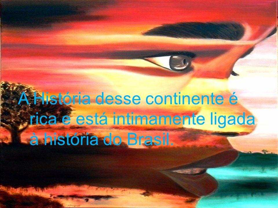 A História desse continente é rica e está intimamente ligada à história do Brasil.