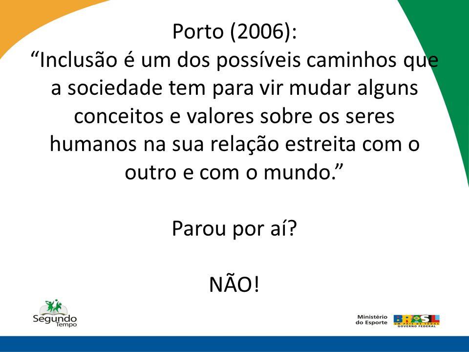 Porto (2006): Inclusão é um dos possíveis caminhos que a sociedade tem para vir mudar alguns conceitos e valores sobre os seres humanos na sua relação estreita com o outro e com o mundo. Parou por aí.