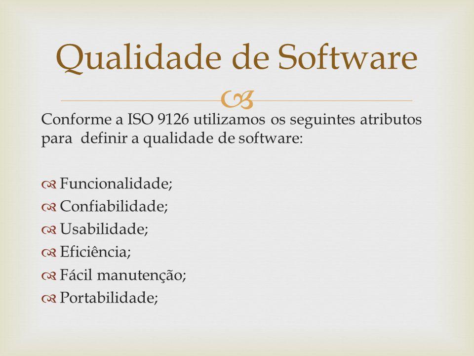 Qualidade de Software Conforme a ISO 9126 utilizamos os seguintes atributos para definir a qualidade de software: