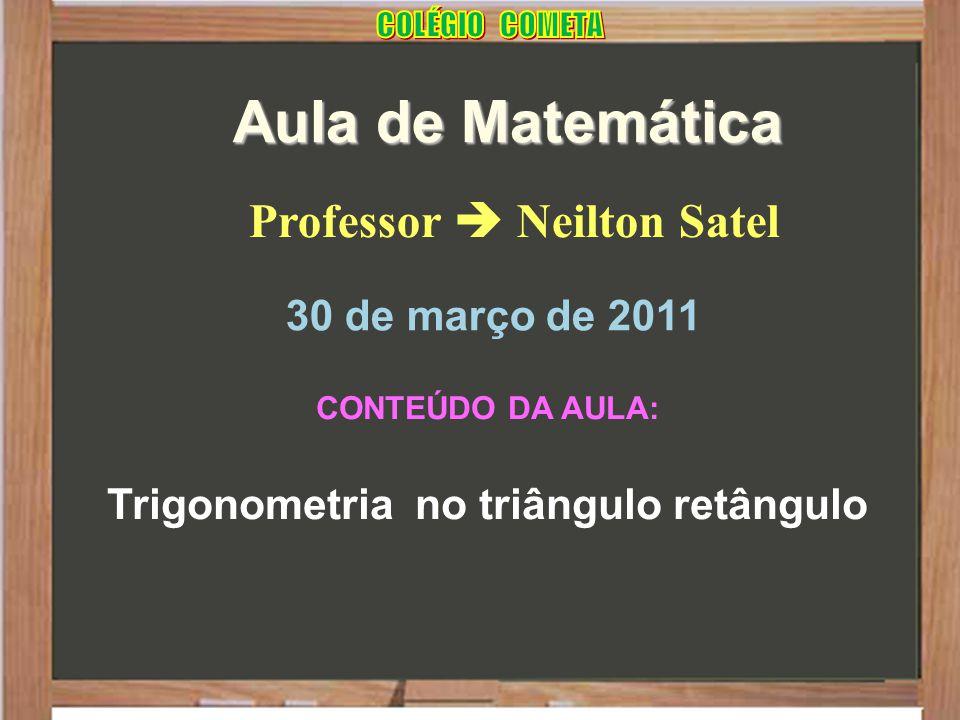 Professor  Neilton Satel Trigonometria no triângulo retângulo