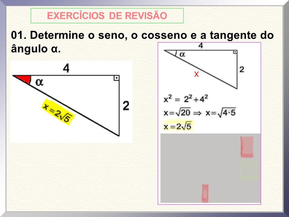 01. Determine o seno, o cosseno e a tangente do ângulo α.