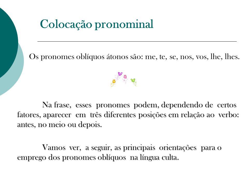 Colocação pronominal Os pronomes oblíquos átonos são: me, te, se, nos, vos, lhe, lhes.