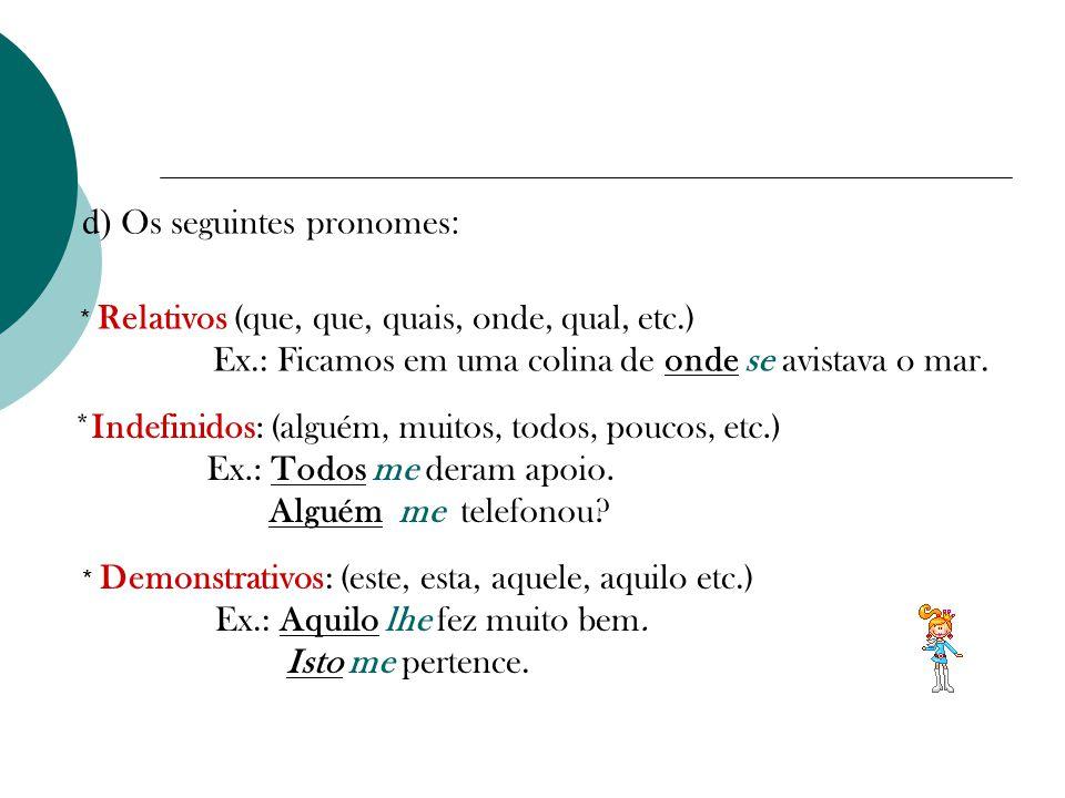 d) Os seguintes pronomes:
