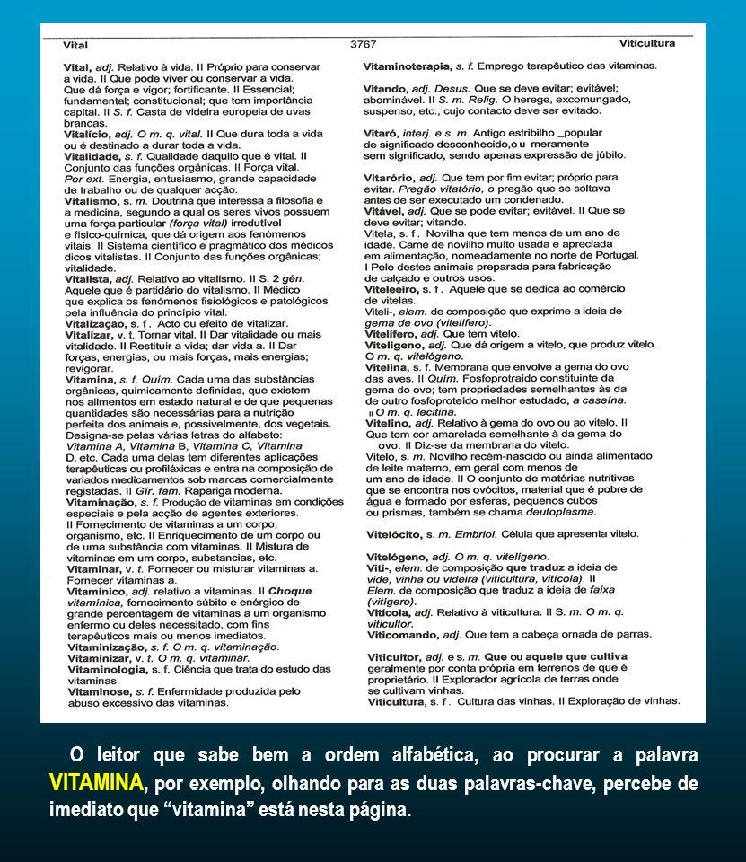 O leitor que sabe bem a ordem alfabética, ao procurar a palavra VITAMINA, por exemplo, olhando para as duas palavras-chave, percebe de imediato que vitamina está nesta página.