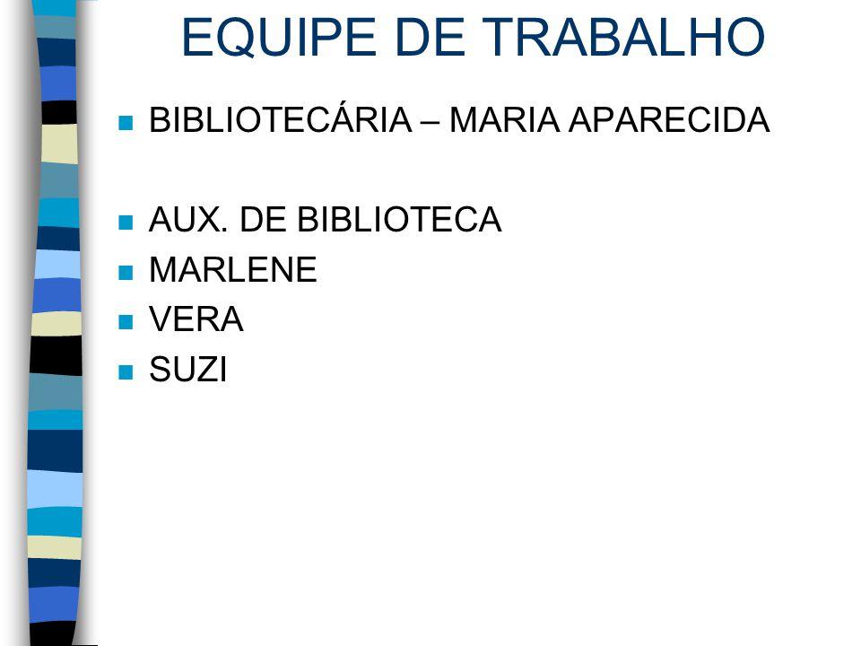 EQUIPE DE TRABALHO BIBLIOTECÁRIA – MARIA APARECIDA AUX. DE BIBLIOTECA
