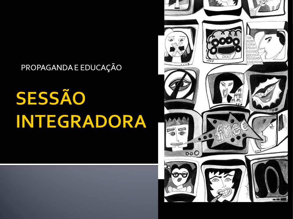 PROPAGANDA E EDUCAÇÃO SESSÃO INTEGRADORA