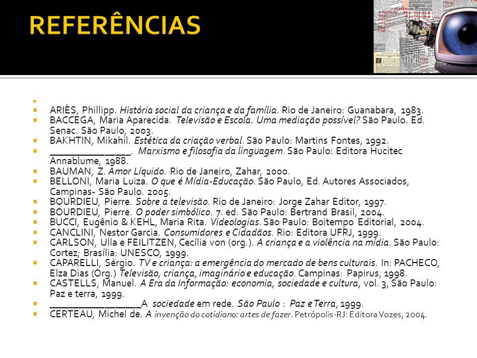 REFERÊNCIAS ARIÈS, Phillipp. História social da criança e da família. Rio de Janeiro: Guanabara, 1983.