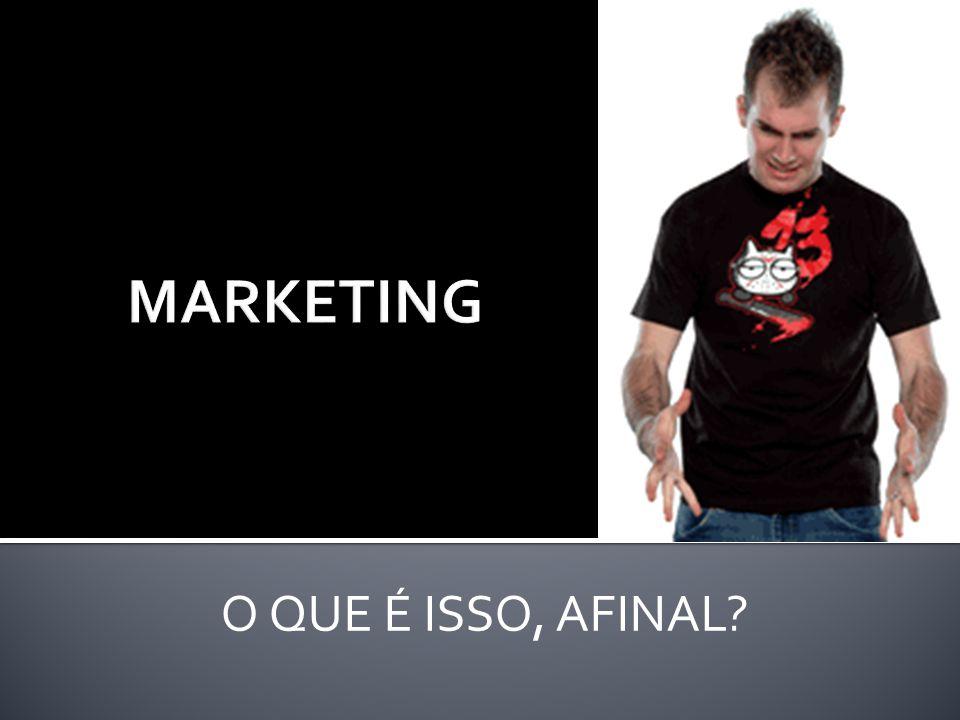 MARKETING O QUE É ISSO, AFINAL