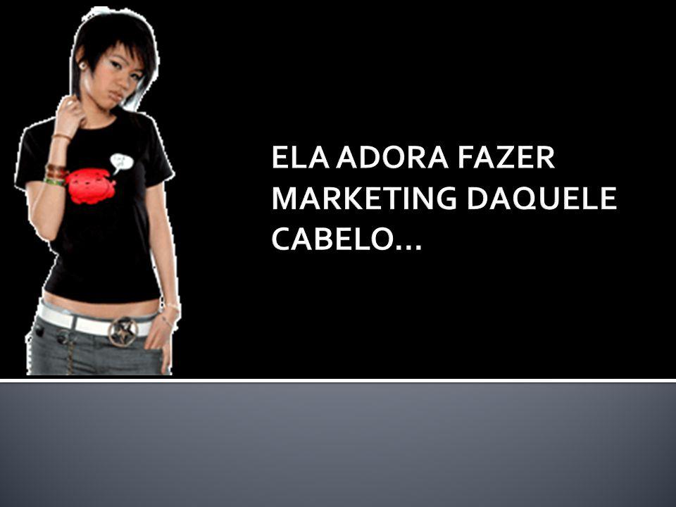 ELA ADORA FAZER MARKETING DAQUELE CABELO…