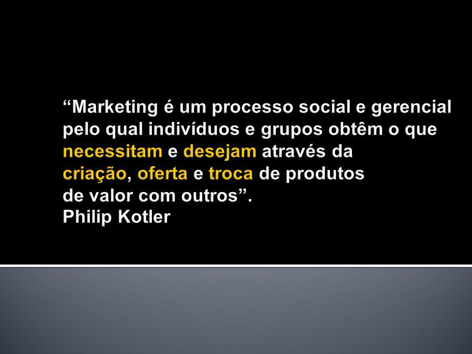 Marketing é um processo social e gerencial pelo qual indivíduos e grupos obtêm o que necessitam e desejam através da criação, oferta e troca de produtos de valor com outros .