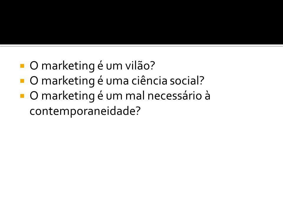 O marketing é um vilão. O marketing é uma ciência social.