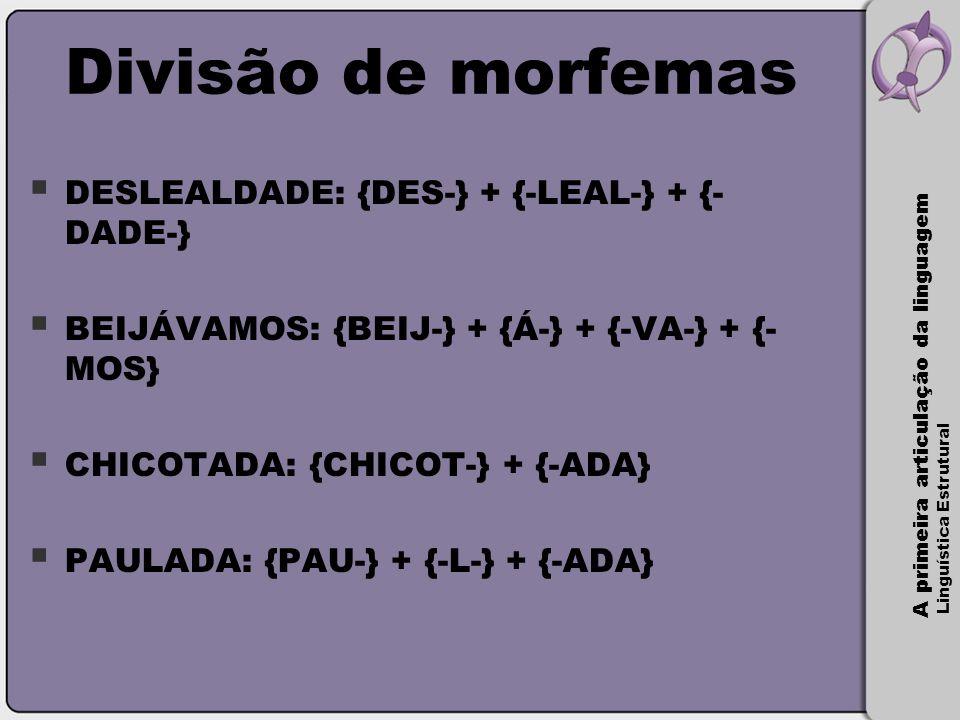 Divisão de morfemas DESLEALDADE: {DES-} + {-LEAL-} + {-DADE-}