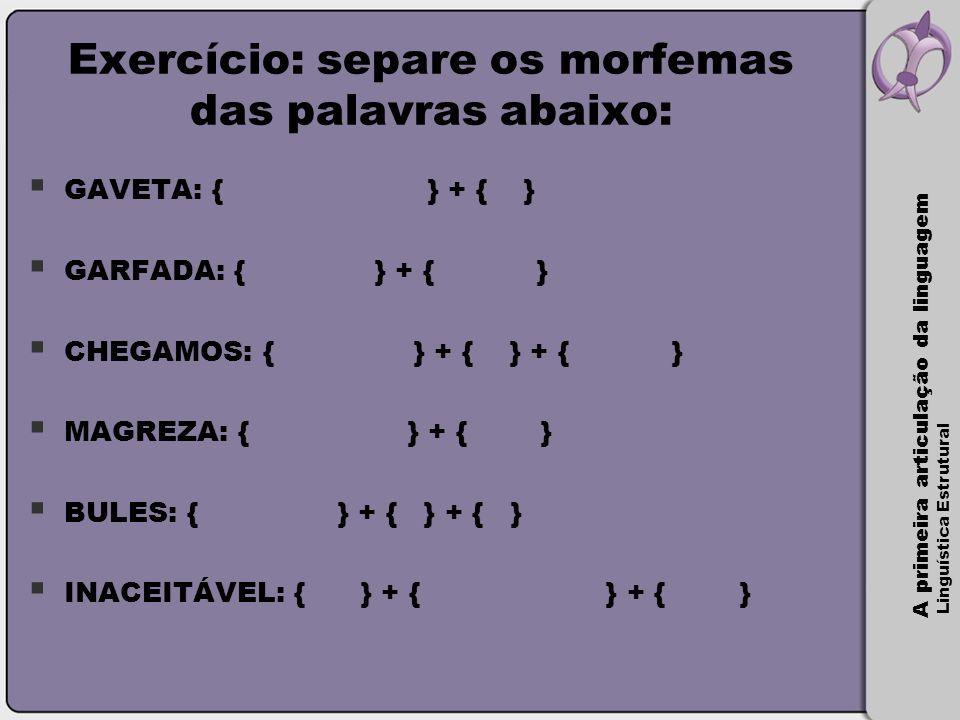Exercício: separe os morfemas das palavras abaixo: