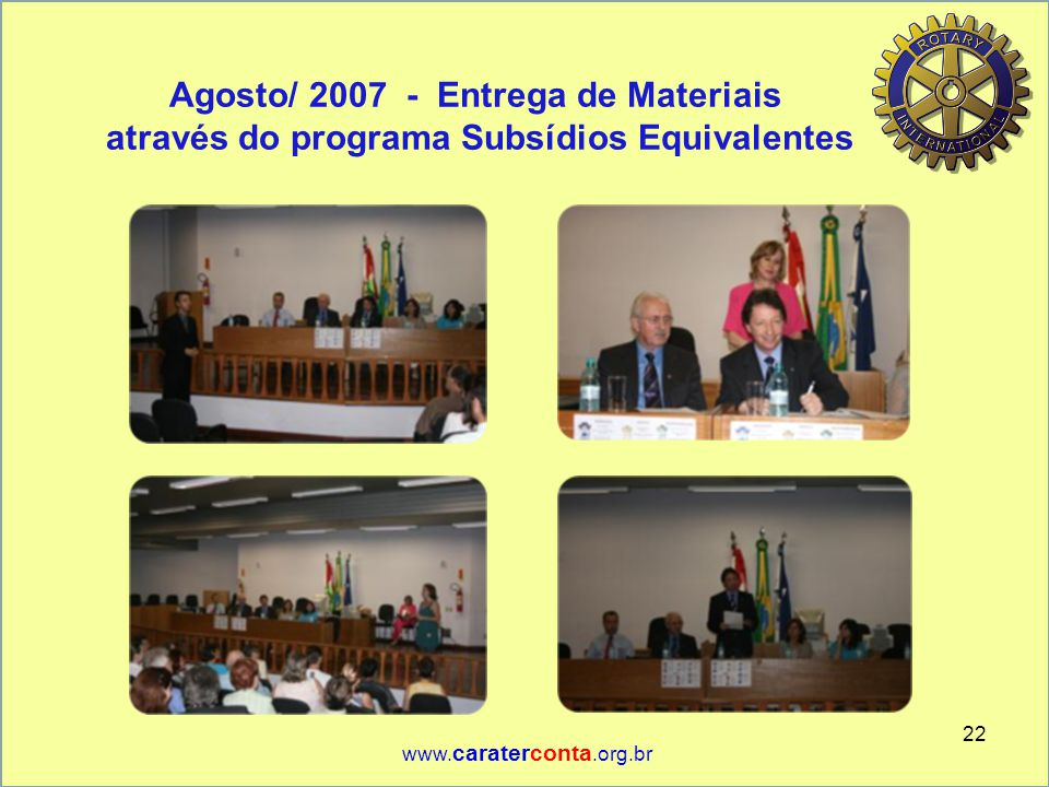 Agosto/ 2007 - Entrega de Materiais através do programa Subsídios Equivalentes