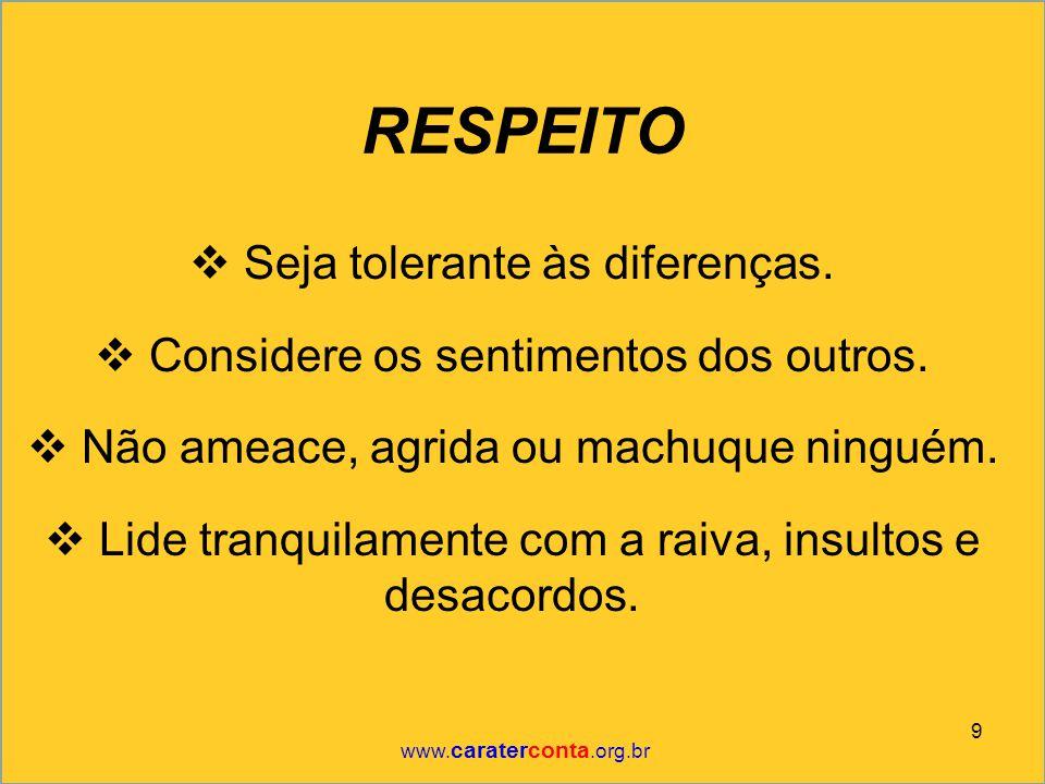 RESPEITO Seja tolerante às diferenças.