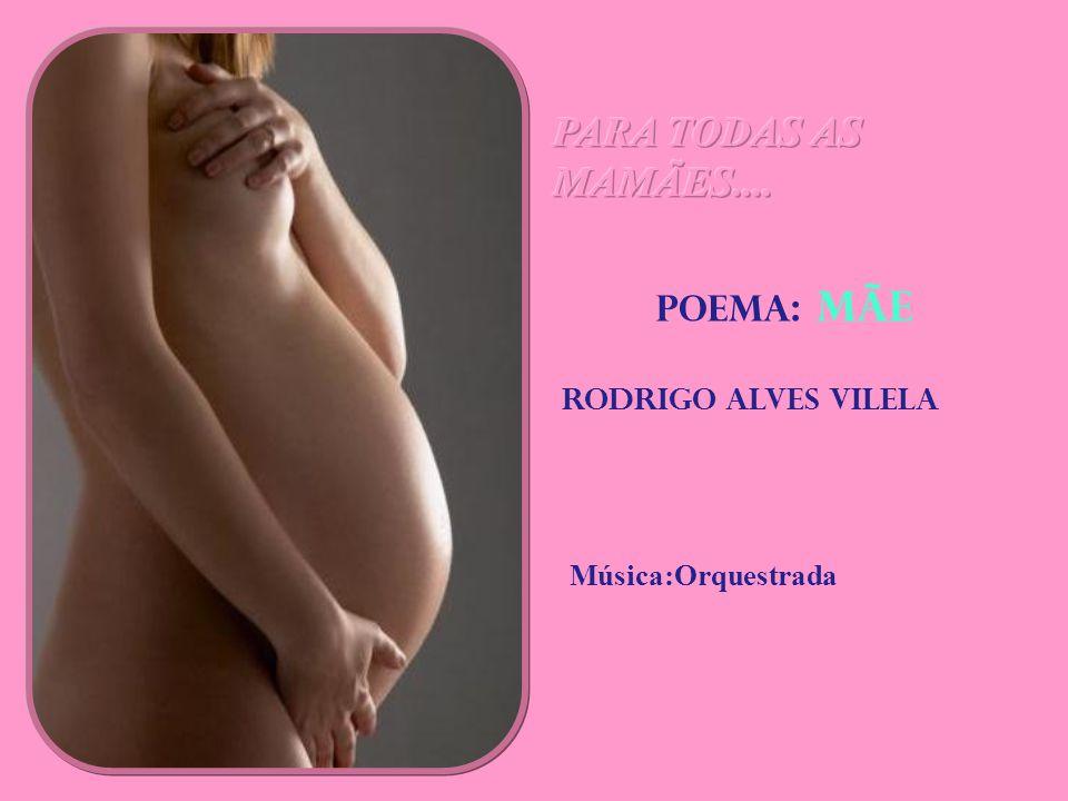 PARA TODAS AS MAMÃES.... Poema: MÃE RODRIGO ALVES VILELA