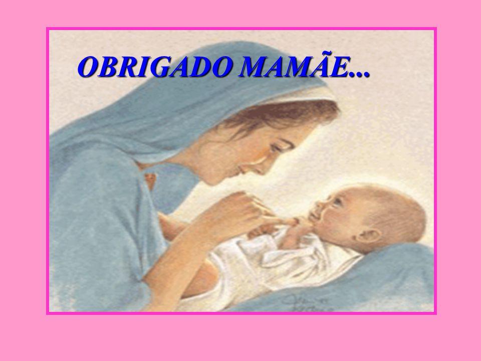 OBRIGADO MAMÃE...